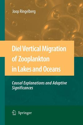 Diel Vertical Migration of Zooplankton in Lakes and Oceans: Causal Explanations and Adaptive Significances - Ringelberg, Joop