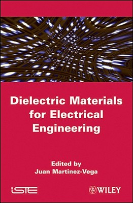 Dielectric Materials for Electrical Engineering - Martinez-Vega, Juan (Editor)