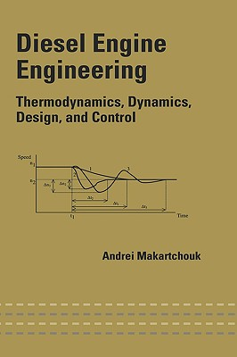 Diesel Engine Engineering: Thermodynamics, Dynamics, Design, and Control - Makartchouk, Andrei, and Makartchouk, Makartchouk