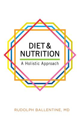 Diet and Nutrition: A Holistic Approach - Ballentine, Rudolph