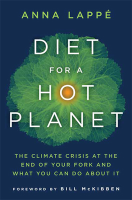 Diet for a Hot Planet: The Climate Crisis at the End of Your Fork and What You Can Do about It - Lappe, Anna, and McKibben, Bill (Introduction by)