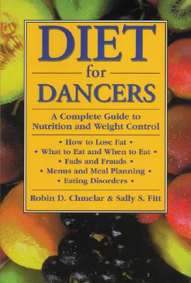 Diet for Dancers: A Complete Guide to Nutrition and Weight Control for Dancers and Others - Chmelar, Robin, and Fitt, Sally S