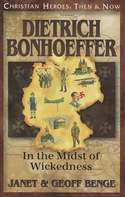 Dietrich Bonhoeffer: In the Midst of Wickedness - Benge, Janet, and Benge, Geoff