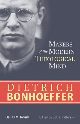 Dietrich Bonhoeffer - Roark, Dallas M, and Patterson, Bob E (Editor)