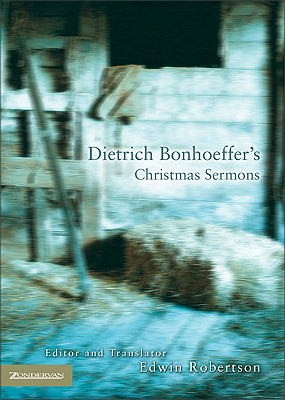 Dietrich Bonhoeffer's Christmas Sermons - Bonhoeffer, Dietrich, and Robertson, Edwin (Editor)