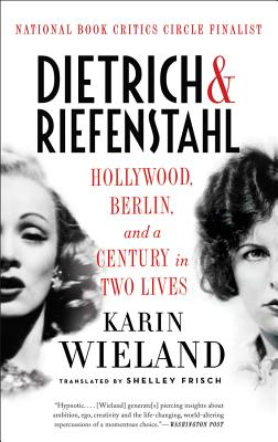 Dietrich & Riefenstahl: Hollywood, Berlin, and a Century in Two Lives - Wieland, Karin, and Frisch, Shelley, PH.D. (Translated by)