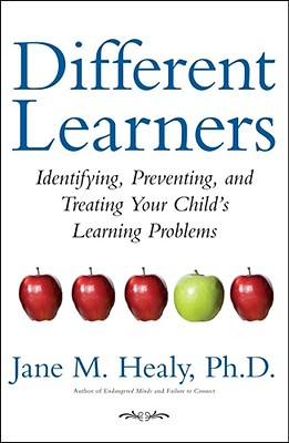 Different Learners: Identifying, Preventing, and Treating Your Child's Learning Problems - Healy, Jane M, Ph.D.