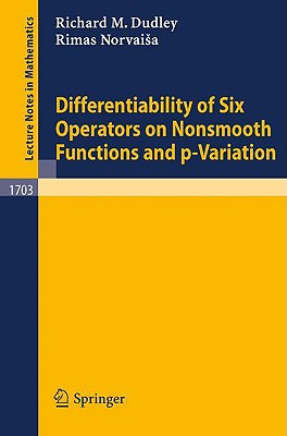 Differentiability of Six Operators on Nonsmooth Functions and P-Variation - Dudley, R M, and Qian, J (Contributions by), and Norvaisa, R