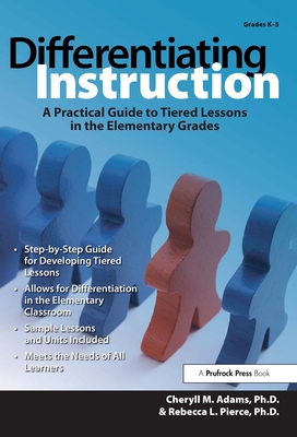 Differentiating Instruction: A Practical Guide to Tiered Lessons in the Elementary Grades - Adams, Cheryll M, and Pierce, Rebecca L