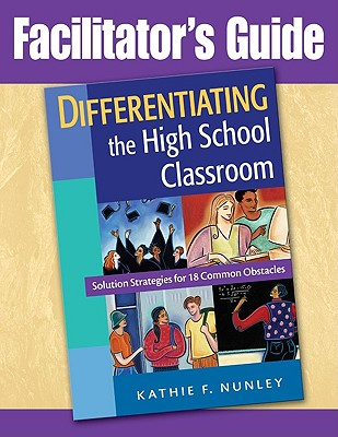 Differentiating the High School Classroom: Solution Strategies for 18 Common Obstacles - Nunley, Kathie F, Dr.
