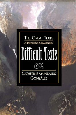 Difficult Texts: A Preaching Commentary - Gonzalez, Catherine Gunsalus