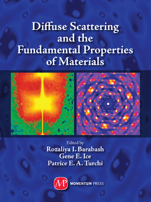Diffuse Scattering and the Fundamental Properties of Materials - Barabash, R I (Editor), and Ice, G E (Editor), and Turchi, P E A (Editor)