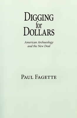 Digging for Dollars: American Archaeology and the New Deal - Fagette, Paul