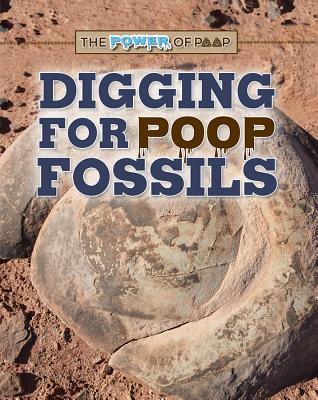 Digging for Poop Fossils - Heitkamp, Kristina Lyn