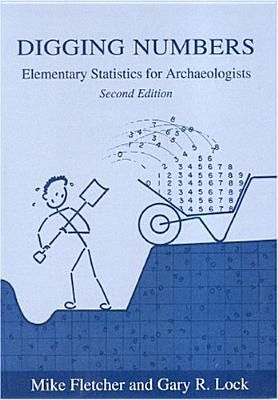 Digging Numbers: Elementary Statistics for Archaeologists, Second Edition - Fletcher, Mike, and Lock, Gary