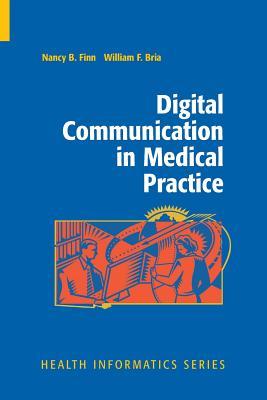 Digital Communication in Medical Practice - Finn, Nancy B, and Bria, William F