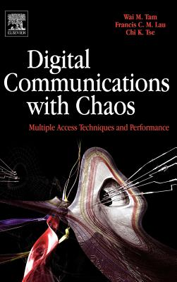 Digital Communications with Chaos: Multiple Access Techniques and Performance - Tam, Wai M, and Lau, Francis C M, and Tse, Chi K