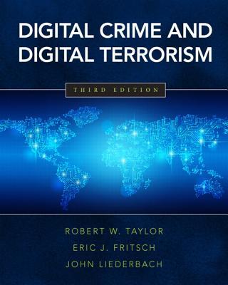 Digital Crime and Digital Terrorism - Taylor, Robert W., and Fritsch, Eric J., and Liederbach, John