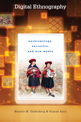 Digital Ethnography: Anthropology, Narrative, and New Media - Underberg, Natalie M, and Zorn, Elayne