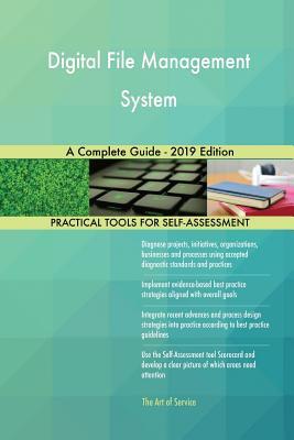 Digital File Management System A Complete Guide - 2019 Edition - Blokdyk, Gerardus