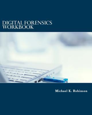 Digital Forensics Workbook: Hands-On Activities in Digital Forensics - Robinson, Michael K