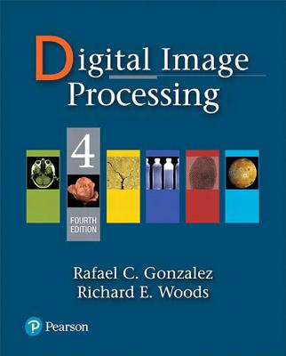 Digital Image Processing - Gonzalez, Rafael C., and Woods, Richard E.