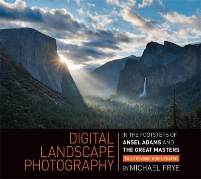 Digital Landscape Photography: In the Footsteps of Ansel Adams and the Great Masters - Frye, Michael