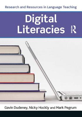 Digital Literacies - Hockly, Nicola, and Dudeney, Gavin, and Pegrum, Mark
