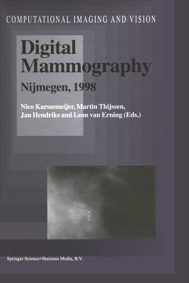 Digital Mammography: Nijmegen, 1998 - Karssemeijer, Nico (Editor), and Thijssen, Martin (Editor), and Hendriks, Jan (Editor)