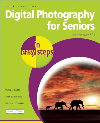 Digital Photography for Seniors in Easy Steps: For the Over 50s - Vandome, Nick