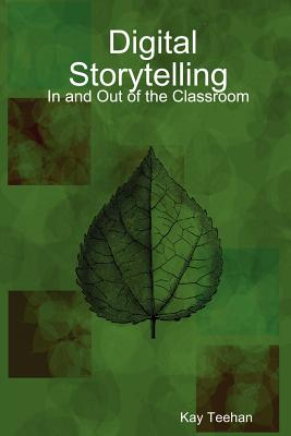Digital Storytelling: In and Out of the Classroom - Teehan, Kay