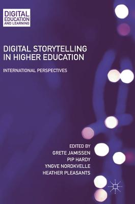Digital Storytelling in Higher Education: International Perspectives - Jamissen, Grete (Editor), and Hardy, Pip (Editor), and Nordkvelle, Yngve (Editor)