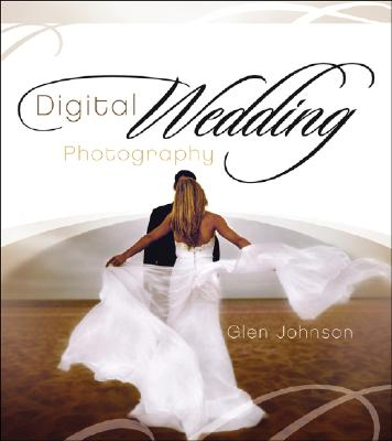 Digital Wedding Photography: Capturing Beautiful Memories - Johnson, Glen
