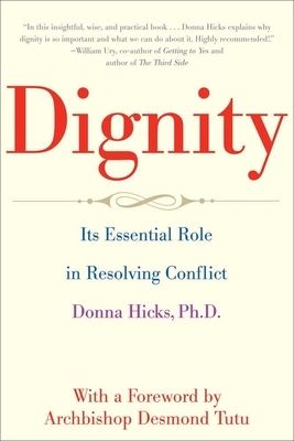 Dignity: Its Essential Role in Resolving Conflict - Hicks, Donna, PhD, and Tutu, Desmond, Archbishop (Foreword by)
