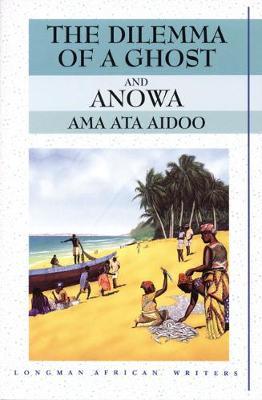 Dilemma of a Ghost and Anowa - Aidoo, Ama Ata