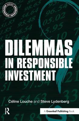 Dilemmas in Responsible Investment - Louche, Celine, and Lydenberg, Steve