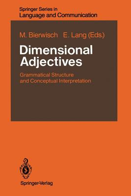 Dimensional Adjectives: Grammatical Structure and Conceptual Interpretation - Bierwisch, M (Contributions by)