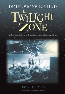 Dimensions Behind the Twilight Zone: A Backstage Tribute to Television's Groundbreaking Series - Stanyard, Stewart T, and Gaiman, Neil (Foreword by)