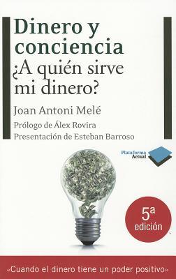 Dinero y Conciencia: A Quien Sirve Mi Dinero? - Mele, Joan Antoni, and Barroso, Esteban (Contributions by), and Rovira, Alex (Prologue by)