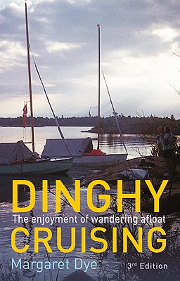 Dinghy Cruising: The Enjoyment of Wandering Afloat - Dye, Margaret