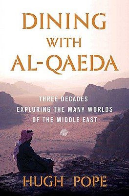 Dining with Al-Qaeda: Three Decades Exploring the Many Worlds of the Middle East - Pope, Hugh