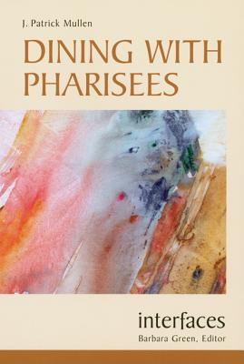 Dining with Pharisees - Mullen, J Patrick