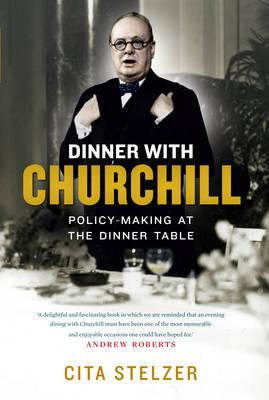 Dinner with Churchill: The Prime Minister's Tabletop Diplomacy - Stelzer, Cita