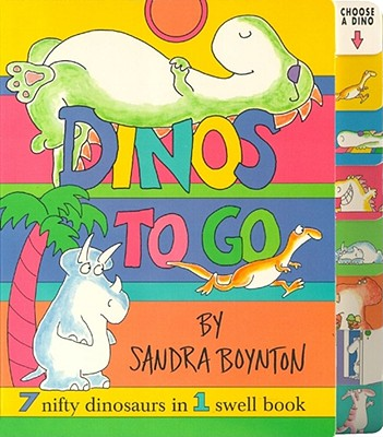 Dinos to Go: 7 Nifty Dinosaurs in 1 Swell Book - Boynton, Sandra (Illustrator)