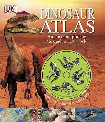 Dinosaur Atlas: An Amazing Journey Through a Lost World - Malam, John