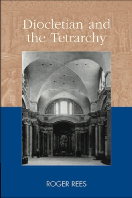 Diocletian and the Tetrarchy - Rees, Roger