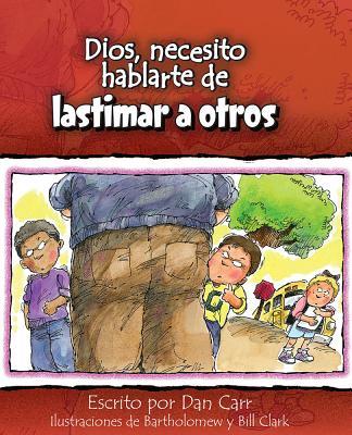 Dios, Necesito Hablarte Delastimar a Otros - Carr, Dan, and Clark, Bartholomew (Illustrator), and Clark, Bill (Illustrator)