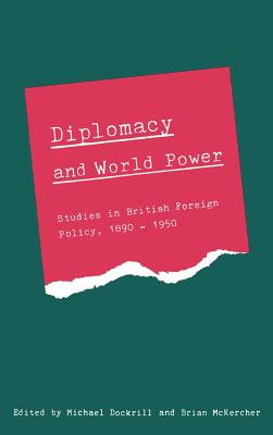 Diplomacy and World Power: Studies in British Foreign Policy, 1890 1951 - Dockrill, Michael (Editor)