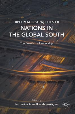 Diplomatic Strategies of Nations in the Global South: The Search for Leadership - Braveboy-Wagner, Jacqueline (Editor)