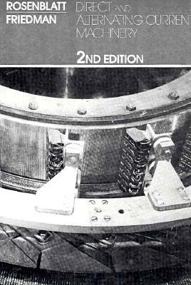 Direct and Alternating Current Machinery - Rosenblatt, Jack, and Friedman, M Harold